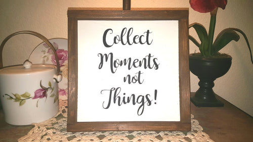 Collect Moments Not Things! Sign Farmhouse Framed Wood Sign 9
