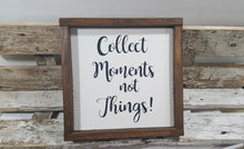 "Collect Moments Not Things! Sign Farmhouse Framed Wood Sign 9"" x 9"""