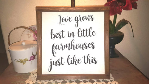 Love Grows Best In Little Farmhouses Just Like This Sign Farmhouse Framed Wood Sign 12