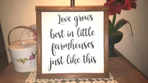 "Love Grows Best In Little Farmhouses Just Like This Sign Farmhouse Framed Wood Sign 12"" x 12"""