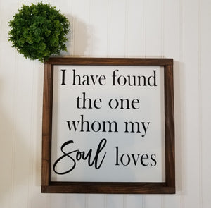 "I Have Found The One Whom My Soul Loves Farmhouse Decor Signs 12"" x 12""."