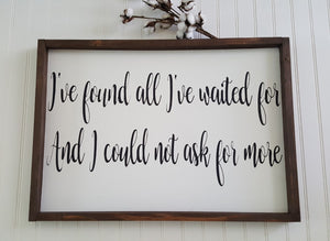 "I've Found All I've Waited For And I Could Not Ask For More Framed Farmhouse Wood Sign 16"" x 24"""