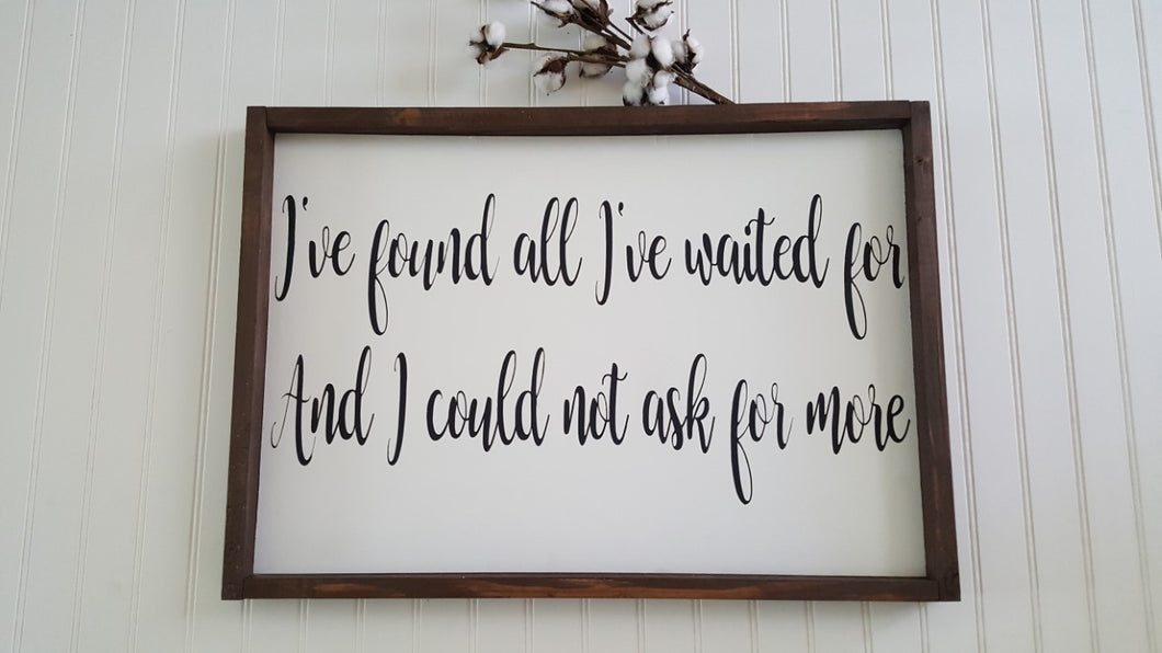 I've Found All I've Waited For And I Could Not Ask For More Framed Farmhouse Wood Sign 16