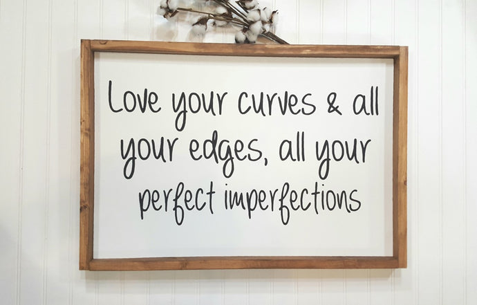 Love Your Curves & All Your Edges, All Your Perfect Imperfections Farmhouse Wood Sign 16