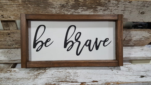 Be Brave Framed Farmhouse Wood Sign 3