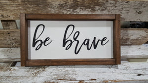 "Be Brave Framed Farmhouse Wood Sign 3"" x 12"""