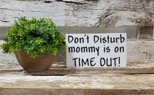 "Don't Disturb Mommy Is On Time Out! 4"" x 6"" Funny Mini Wood Block Sign"