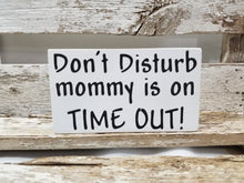 "Don't Disturb Mommy Is On Time Out! 4"" x 6"" Funny Mini Wood Block Sign Free Shipping"