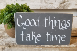 "Good Things Take Time 4"" x 6"" Mini Grey Wood Block Sign Free Shipping"