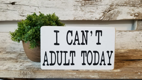 I Can't Adult Today 4