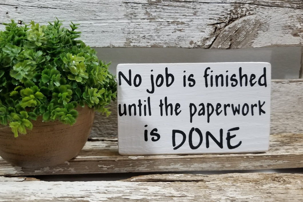 No Job Is Finished Until The Paperwork Is Done 4