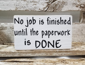 "No Job Is Finished Until The Paperwork Is Done 4"" x 6"" Mini Wood Funny Bathroom Block Sign Free Shipping"