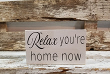 "Relax You're Home Now 4"" x 6"" Mini Wood Block Sign Free Shipping"