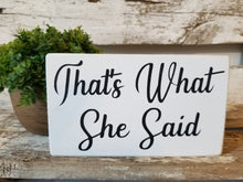"That's What She Said 4"" x 6"" Mini White Wood Block Sign Free Shipping"
