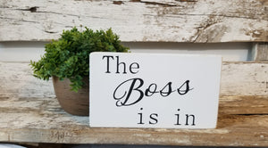 "The Boss Is In 4"" x 6"" Mini White Wood Block Sign Free Shipping"