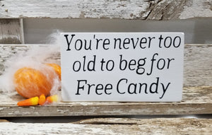 "You're Never Too Old To Beg For Free Candy 4"" x 6"" Mini Wood Halloween Block Sign"