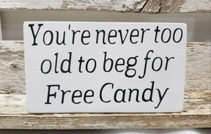 "You're Never Too Old To Beg For Free Candy 4"" x 6"" Mini Wood Halloween Block Sign Free Shipping"