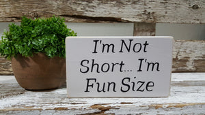 "I'm Not Short...I'm Fun Size 4"" x 6"" Funny Mini Wood Block Sign Free Shipping"