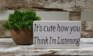 "It's Cute How You Think I'm Listening 4"" x 6"" Mini Wood Sign"
