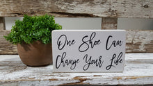 "One Shoe Can Change Your Life 4"" x 6"" Mini Wood Block Sign Free Shipping"