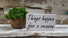 "Things Happen For A Reason 4"" x 6"" Mini Wood Sign"