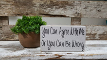 "You Can Agree With Me Or You Can Be Wrong 4"" x 6"" Mini Wood Block Sign"