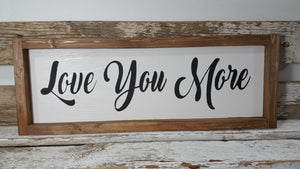 "Love You More Framed Farmhouse Wood Sign  5"" x 17"""