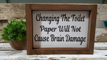 "Changing The Toilet Paper Will Not Cause Brain Damage Funny Farmhouse Bathroom Wood Sign 5"" x 8"""