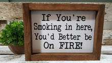 "If You're Smoking In Here, You'd Better Be On Fire! Farmhouse Humorous Wood Sign 5"" x 8"""