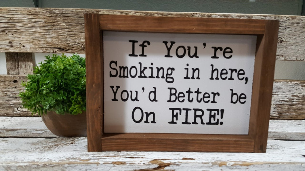 If You're Smoking In Here, You'd Better Be On Fire! Farmhouse Humorous Wood Sign 5