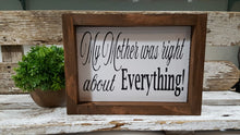 "My Mother Was Right About Everything! Farmhouse Handmade Wood Sign 5"" x 8"""