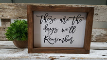 "These Are The Days We'll Remember Farmhouse Wood Sign 5"" x 8"""
