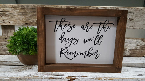 These Are The Days We'll Remember Farmhouse Wood Sign 5