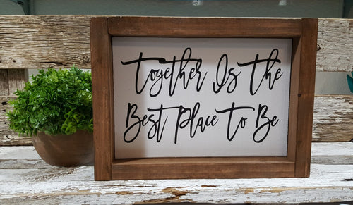 Together Is The Best Place To Be Framed Farmhouse Small Wood Sign 5
