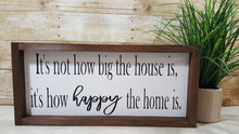 "It's Not How Big The House Is, It's How Happy The Home Is Framed Farmhouse Wood Sign 7"" x 17"