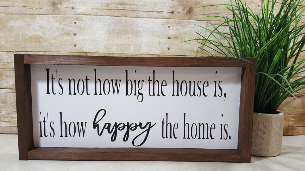 It's Not How Big The House Is, It's How Happy The Home Is Framed Farmhouse Wood Sign 7
