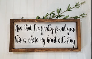 "Now That I've Finally Found You, This is Where My Heart Will Stay Farmhouse Wood Sign 7"" x 17"