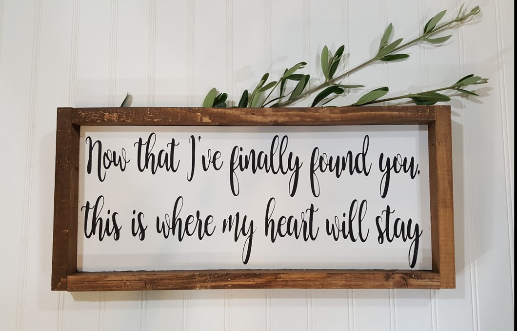 Now That I've Finally Found You, This is Where My Heart Will Stay Farmhouse Wood Sign 7