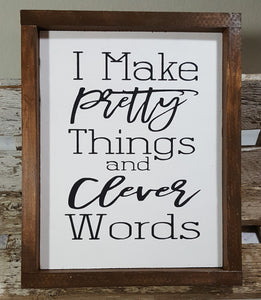 "I Make Pretty Things And Clever Words Framed Wood Sign Farmhouse Sign 9"" x 12"""