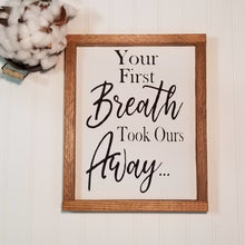 "Your First Breath Took Ours Away Framed Wood Sign Farmhouse Sign 9"" x 12"""