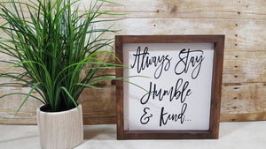 "Always Stay Humble & Kind Framed Farmhouse Wood Sign 9"" x 9"""