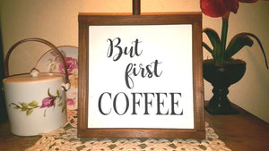 "But First Coffee Sign Farmhouse Framed Wood Sign 9"" x 9"""