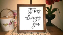 "It Was Always You Sign Farmhouse Framed Wood Sign 9"" x 9"""