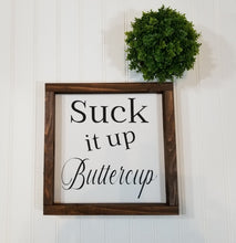"Suck It Up Buttercup Sign Farmhouse Framed Wood Sign 9"" x 9"""