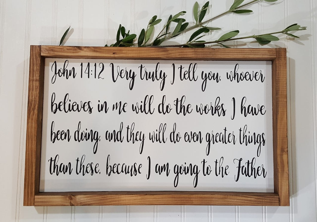 John 14:12 Very Truly I Tell you, Whoever Believes In Me Will Do The Works Framed Farmhouse Wood Sign