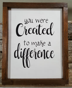 "You Were Created To Make A Difference Framed Wood Sign Farmhouse Sign 9"" x 12"""