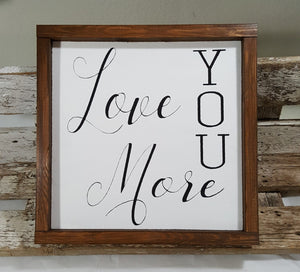 "Love You More Framed Wood Farmhouse Sign 12"" x 12"""