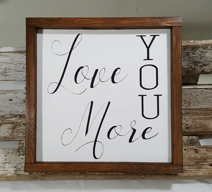 Love You More Framed Wood Farmhouse Sign 12