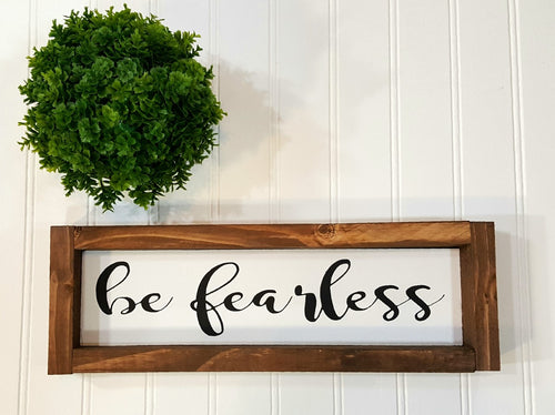 Be Fearless Framed Farmhouse Wood Sign 3