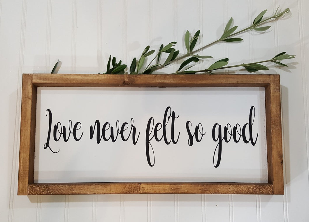 Love Never felt So Good Framed Farmhouse Wood Sign 7